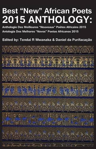 "Best ""New"" African Poets 2015 Anthology Edited by Tendai R Mwanaka and Daniel da Purifacacao"