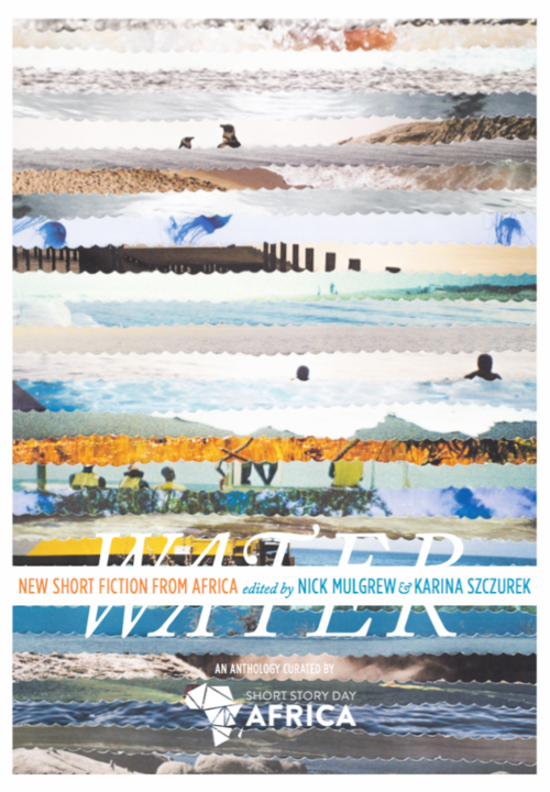 Water: New Short Fiction from Africa Edited by Nick Mulgrew and Karina Szczurek