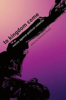 To Kingdom Come: Voices Against Political Violence Edited by Rethabile Masilo