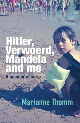 Hitler, Verwoerd, Mandela and me by Marianne Thamm