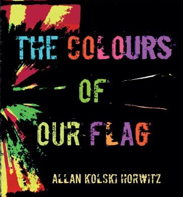 The Colours of Our Flag by Allan Kolski Horwitz