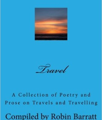 Travel – A Collection of Poetry and Prose on Travels and Travelling Compiled by Robin Barratt