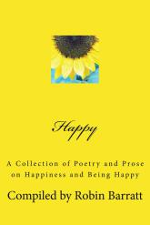 Happy – A Collection of Poetry and Prose on Happiness and Being Happy Compiled by Robin Barratt
