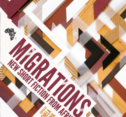 Migrations: New Short Fiction from Africa Edited by Efemia Chela, Bongani Kona and Helen Moffett