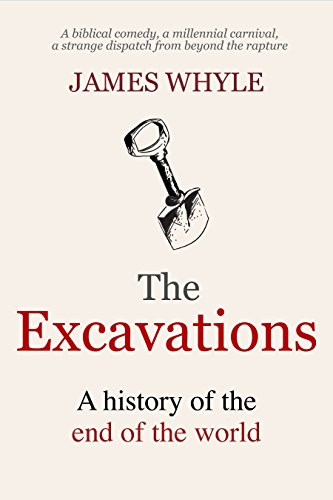The Excavations: A History of the End of the World by James Whyle