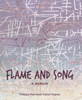 Flame and Song: A Memoir by Philippa Kabali-Kagwa
