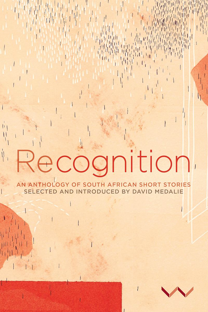 Recognition: An Anthology of South African Short Stories Edited by David Medalie