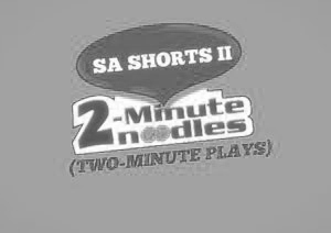 SA Shorts II: #2minutenoodles Calling for Submissions from Playwrights