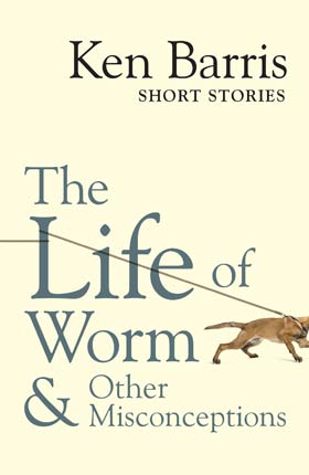 The Life of Worm & Other Misconceptions by Ken Barris