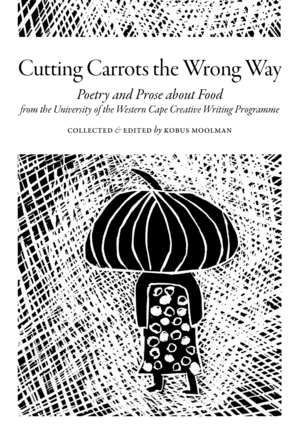 Cutting Carrots the Wrong Way Edited by Kobus Moolman