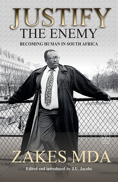 Justify the Enemy: Becoming Human in South Africa by Zakes Mda