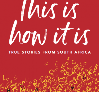 This Is How It Is: True Stories from South Africa by the Life Righting Collective (edited by Dawn Garisch)
