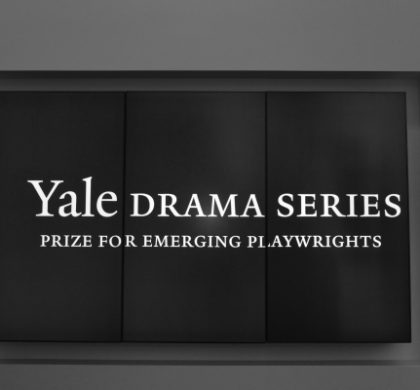 The Yale Drama Series Award for Emerging Playwrights Seeks Entries