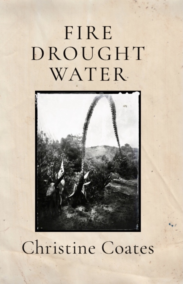 Fire Drought Water by Christine Coates
