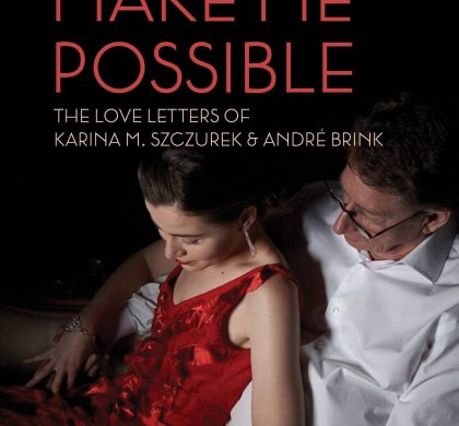 You Make Me Possible: The Love Letters of Karina M. Szczurek and André P. Brink