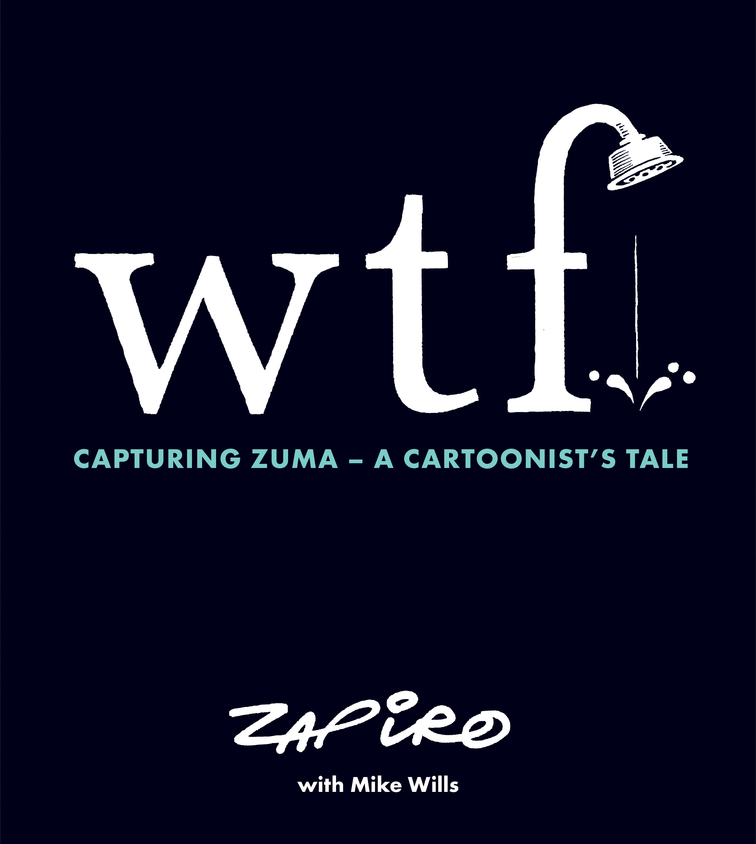 WTF: Capturing Zuma – A Cartoonist's Tale by Zapiro (with Mike Wills)