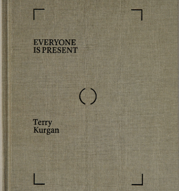 Everyone is Present: Essays on Photography, Memory and Family by Terry Kurgan