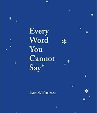 Every Word You Cannot Say by Iain S. Thomas