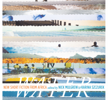 Water: New Short Fiction from Africa Edited by Nick Mulgrew and Karina Szczurek