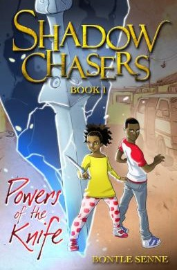 Shadow Chasers – Book 1: Powers Of The Knife by Bontle Senne