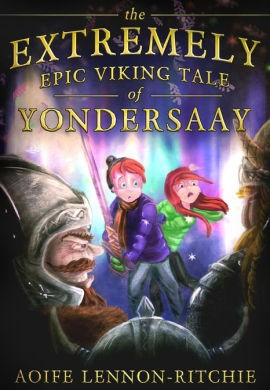 Extremely Epic Viking Tale of Yondersaay by Aoife Lennon-Ritchie
