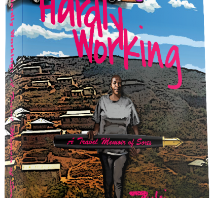 Hardly Working: A Travel Memoir of Sorts by Zukiswa Wanner