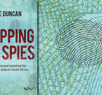 """""""Eerie Reminders of a Past We Thought We'd Put Behind Us"""": Jane Duncan on (Her New Book on) State Surveillance in South Africa"""