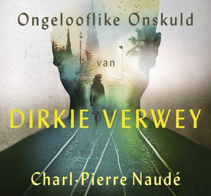 Die ongelooflike onskuld van Dirkie Verwey by Charl-Pierre Naudé