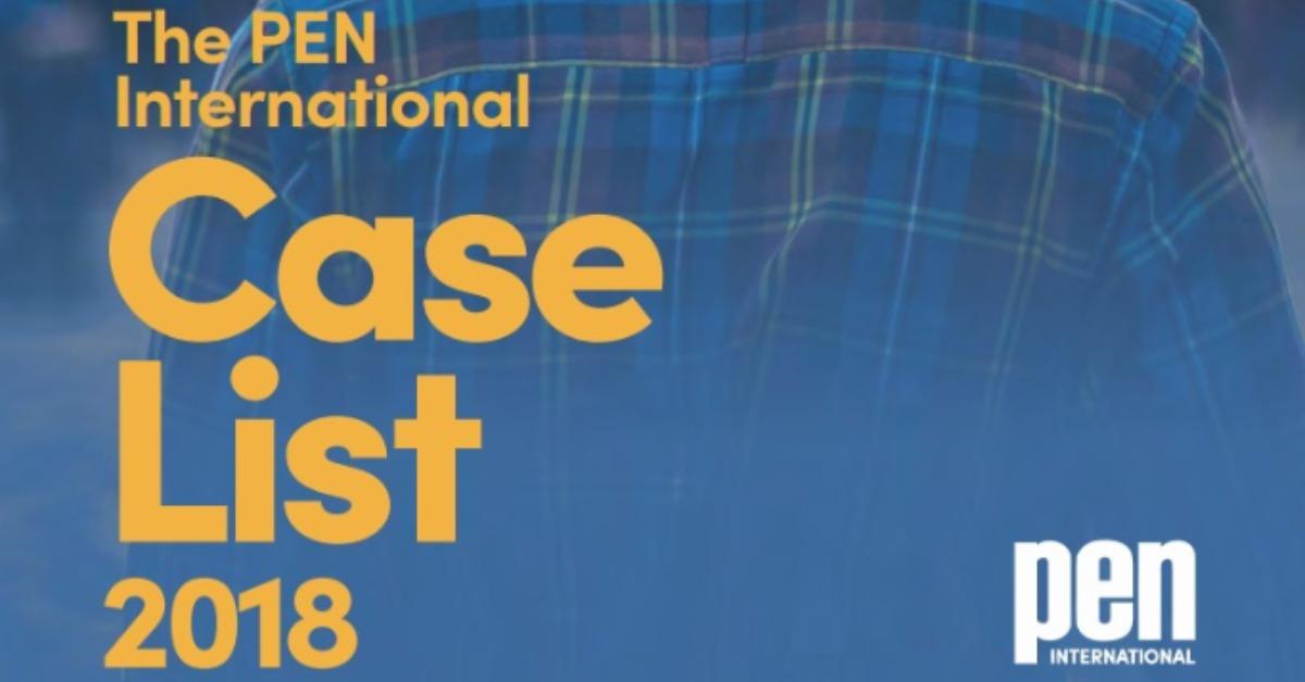 Free Expression Under Threat – PEN International's 2018 Case List